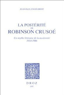 La Postérité De Robinson Crusoé: Un Mythe Littéraire De La Modernité, 1954-1986 - Jean-Paul Engélibert