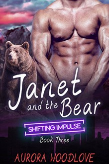 Janet and the Bear: A BBW Bear-Shifter Romance (Shifting Impulse Book 3) - Aurora Woodlove