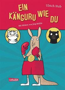 Ein Känguru wie du - Ulrich Hub,Jörg Mühle
