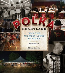 Polka Heartland: Why the Midwest Loves to Polka - Rick March,Dick Blau