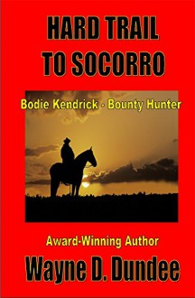 Hard Trail to Socorro (Bodie Kendrick - Bounty Hunter) - Wayne D. Dundee