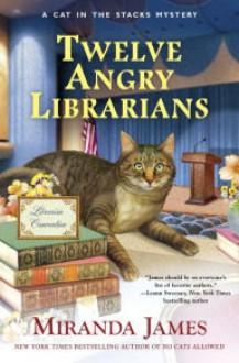 Twelve Angry Librarians - Miranda James