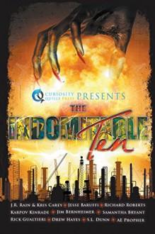 The Indomitable Ten: A Superhero/Supervillain Novella Anthology - Lecturer in Economics Richard Roberts,A.E. Propher,J.R. Rain