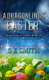 A Dragonlings' Easter: Dragonlings of Valdier Book 1.1 (Volume 1) - S. E. Smith