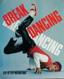 Break Dancing: Step-By-Step Instructions - Jim Sullivan, Lori Calicott