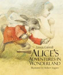 Alice's Adventures in Wonderland - Lewis Carroll, Robert Ingpen