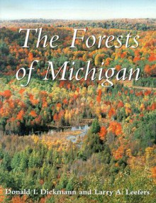 The Forests of Michigan - Donald I. Dickmann, Larry A. Leefers