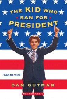 The Kid Who Ran For President - Dan Gutman