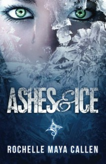 Ashes and Ice - Rochelle Maya Callen