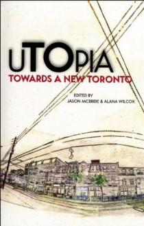 uTOpia: Towards a New Toronto - Alana Wilcox, Alana Wilcox