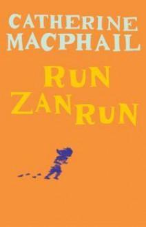 Run, Zan, Run - Catherine MacPhail