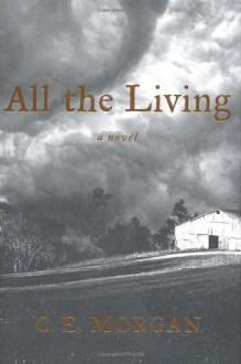 All the Living: A Novel - C. E. Morgan