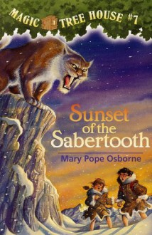 Sunset of the Sabertooth (Magic Tree House, No. 7) - Mary Pope Osborne