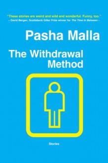 The Withdrawal Method - Pasha Malla