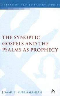 The Synoptic Gospels and the Psalms as Prophecy - J. Samuel Subramanian