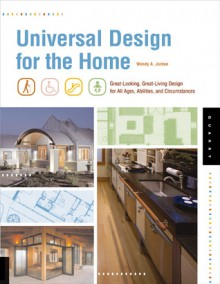 Universal Design for the Home: Great Looking, Great Living Design for All Ages, Abilities, and Circumstances - Wendy A. Jordan