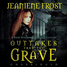 Outtakes from the Grave: A Night Huntress Outtakes Collection: The Night Huntress Novels, Book 7.5 - Inc. Blackstone Audio, Inc., Jeaniene Frost, Tavia Gilbert