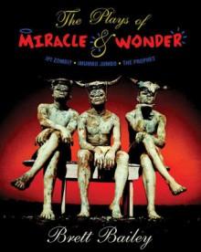 The Plays of Miracle & Wonder: Ipi Zombi? / iMumbo Jumbo / The Prophet - Brett Bailey