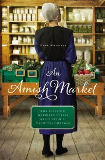 An Amish Market: Four Novellas - Vannetta Chapman,Amy Clipston,Kelly Irvin,Kathleen Fuller