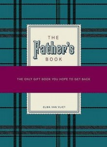 The Father's Book: A Gift For You And Your Father - Elma van Vliet, Elma Van Vilet