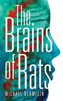 The Brains of Rats (Valancourt 20th Century Classics) - Michael Blumlein, Michael P. Kube-McDowell