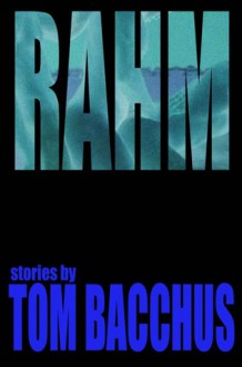 Rahm: stories - Tom Bacchus