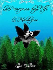 La Principessa degli Elfi - La Maledizione (Italian Edition) - Licia Oliviero