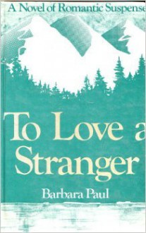 To Love A Stranger - Barbara Paul, Rosalind Laker, Barbara Øvstedal