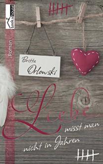Liebe misst man nicht in Jahren - Britta Orlowski