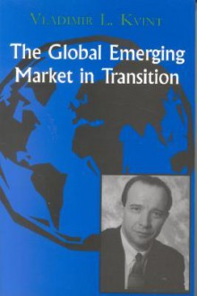 The Global Emerging Market in Transition: Articles, Forecasts, and Studies - Vladimir Kvint