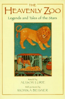 The Heavenly Zoo: Legends and Tales of the Stars - Alison Lurie