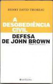 A Desobediência Civil/Defesa de John Brown - Henry David Thoreau, Manuel João Gomes