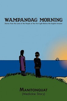 Wampanoag Morning: Stories from the Land of the People of the First Light Before the English Invasion - Manitonquat