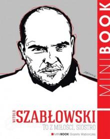 To z miłości, siostro - Witold Szabłowski