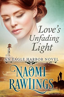 Love's Unfading Light: Historical Christian Romance (Eagle Harbor Book 1) - Melissa Jagears,Naomi Rawlings,Roseanna White