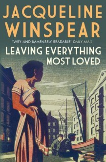 Leaving Everything Most Loved (Maisie Dobbs) - Jacqueline Winspear