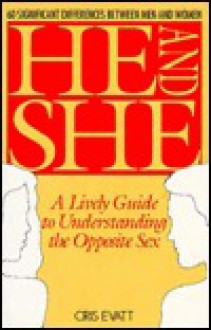 He and She: A Lively Guide to Understanding the Opposite Sex - Cris Evatt