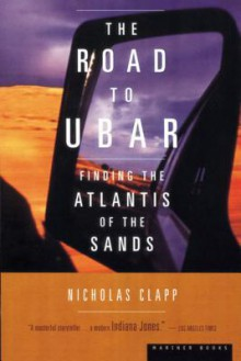 The Road to Ubar: Finding the Atlantis of the Sands - Nicholas Clapp, Harry Foster