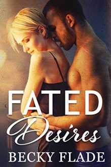 Fated Desires - Becky Flade