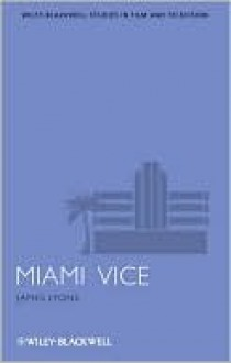 Miami Vice (Wiley Blackwell Series In Film And Television) - James Lyons