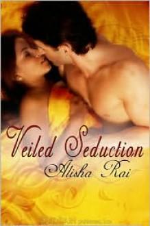 Veiled Seduction - Alisha Rai