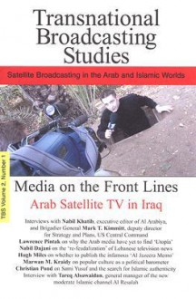Media on the Front Lines: Satellite TV In Iraq: Transnational Broadcasting Studies Volume 2, Number 1 (Transnational Broadcasting Studies) - American University in Cairo Press