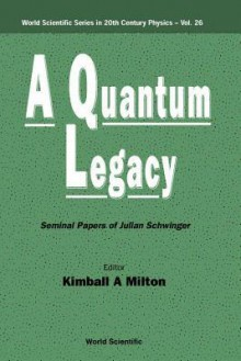A Quantum Legacy: Seminal Papers of Jul - Kimball A. Milton