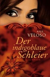 Der indigoblaue Schleier: Roman - Ana Veloso