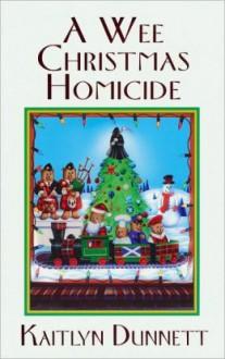 A Wee Christmas Homicide - Kaitlyn Dunnett