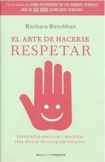 El Arte de Hacerse Respetar (the Art of Gaining Respect) - Barbara Berckhan