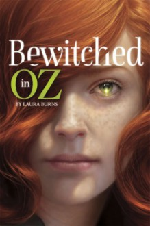 Bewitched in Oz - Laura J. Burns