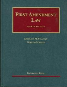First Amendment Law, 4th (University Casebooks) - Kathleen M. Sullivan, Gerald Gunther