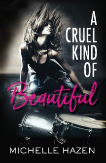 A Cruel Kind of Beautiful - Michelle Hazen