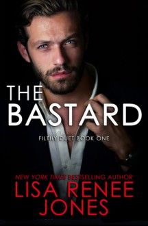 The Bastard (Filthy Duet, #1; Dirty Rich, #6) - Lisa Renee Jones